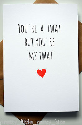 Funny Greeting Card / Anniversary / Birthday / VALENTINE'S DAY - You're my Twat - Valentine Cards Funny