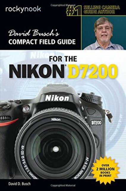 David Busch's Compact Field Guide for the Nikon D7200 (David Buschs ... NEW BOOK
