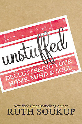 Unstuffed: Decluttering Your Home, Mind and Soul ' Soukup,