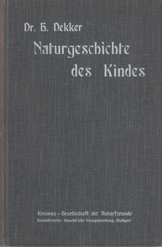 (Kosmos) Dekker: Naturgeschichte des Kindes (mit 37 Abb.)   1908