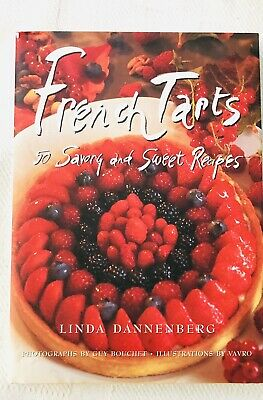 French Tart Recipes - French Tarts : 50 Savory and Sweet Recipes by Linda Dannenberg Hardcover Book