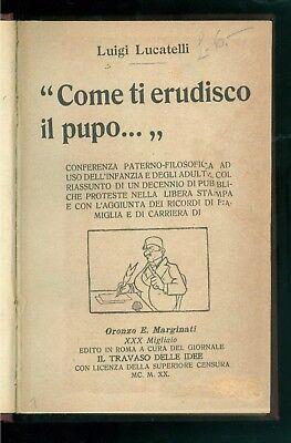 LUCATELLI LUIGI COME TI ERUDISCO IL PUPO... IL TRAVASO DELLE IDEE 1920 MARGINATI