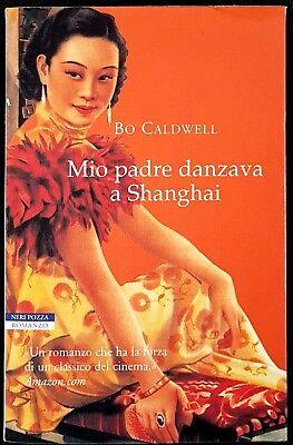 Bo Caldwell, Mio padre danzava a Shanghai, Ed. Neri Pozza, 2002