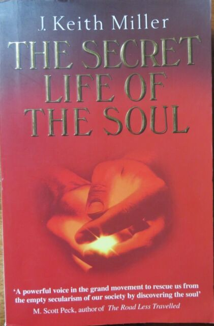 The Secret Life of the Soul     J.Keith Miller 1999