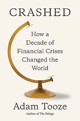 CRASHED: How a Decade of Financial Crises Changed the World by Tooze(0670024937)