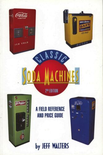Classic Soda Pop Machines Coolers - Makers Models Dates Values / Scarce Book