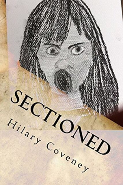 Sectioned: My experiences while detained under the mental health act NEW BOOK