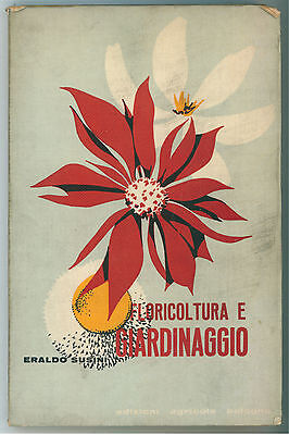 SUSINI ERALDO FLORICULTURA E GIARDINAGGIO ED. AGRICOLE 1964.