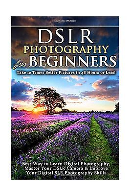 DSLR Photography for Beginners: Take 10 Times Better Pictures i... Free