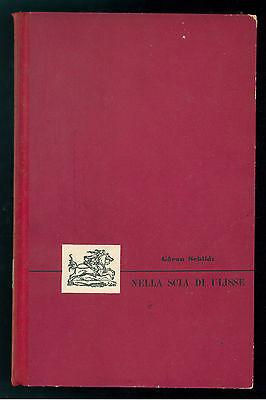 SCHILDT GORAN NELLA SCIA DI ULISSE A.P.E. CORTICELLI 1955 LA META GRECIA ODISSEA
