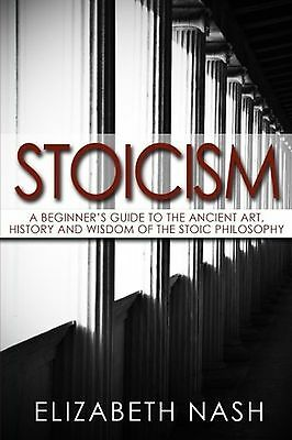 Stoicism  A Beginners Guide To The Ancient Art History And Wisdom Of The Stoi