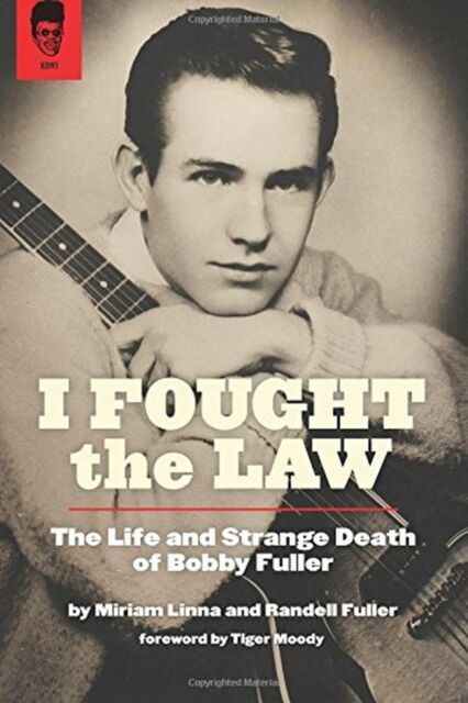 I Fought The Law: The Life and Strange Death of Bobby Fuller NEW BOOK