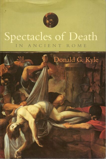 DONALD G KYLE SPECTACLES OF DEATH IN ANCIENT ROME REPRINT PAPERBACK 2001