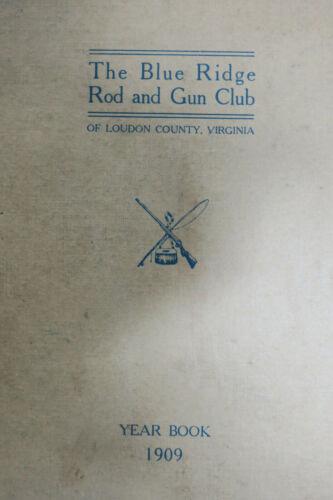 ANTIQUE The Blue Ridge Rod & Gun Club  Loudon county , Virginia year book 1909