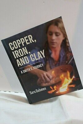 Copper, Iron, and Clay: A Smith's Journey Hardcover Sara Dahmen Cookware Cooking
