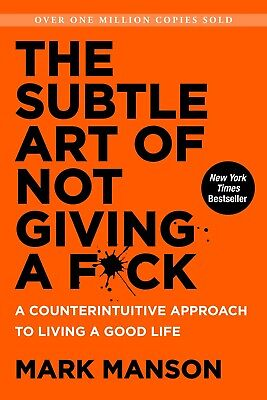The Subtle Art of Not Giving a F*ck by Mark Manson A Counterintuitive Approach,,