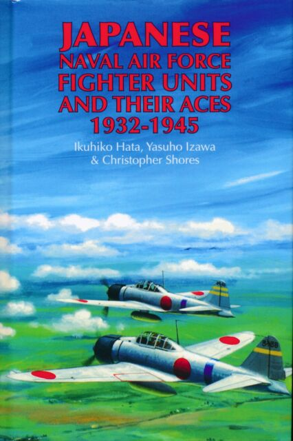 Japanese Naval Air Force Fighter Units and their Aces 1932-1945 - New Copy