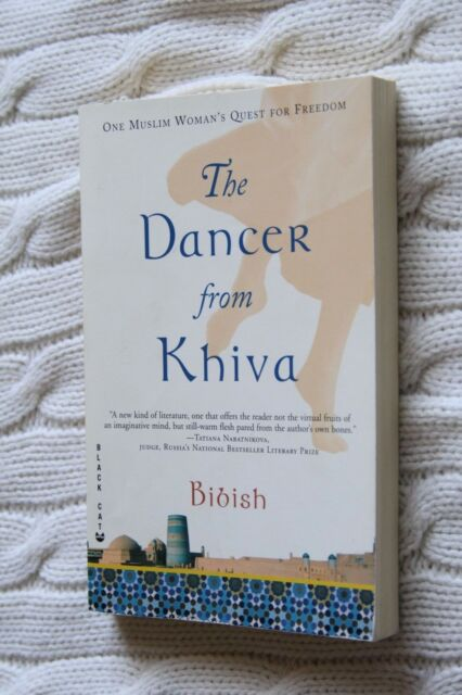 The Dancer from Khiva: One Muslim Woman's Quest for Freedom by Bibish, New
