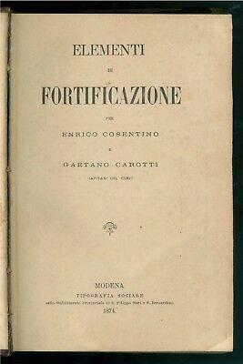 COSENTINO ENRICO CAROTTI GAETANO ELEMENTI DI FORTIFICAZIONE TIP. SOCIALE 1874