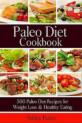 Paleo Diet Cookbook  500 Paleo Diet Recipes For Weight Loss   Healthy Eating