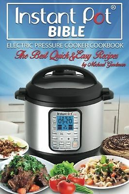 Instant Pot Bible: The New Electric Pressure Cooker Cookbook. The Best Quick ...