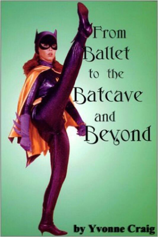From Ballet to the Batcave and Beyond By Yvonne Craig Batgirl Brand New Book