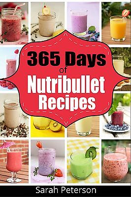 Nutribullet Recipes  365 Days Of Smoothie Recipes For Rapid Weight Loss   Detox