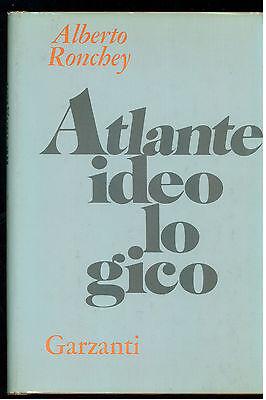 RONCHEY ALBERTO ATLANTE IDEOLOGICO GARZANTI 1973 I° EDIZ. SAGGI POLITICA