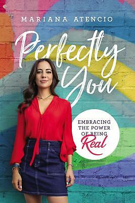 Perfectly You: Embracing the Power of Being Real - Mariana Atencio