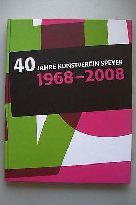 40 Jahre Kunstverein Speyer 1968-2008