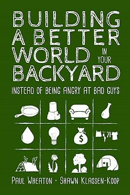 Building a Better World in Your Backyard: Instead of Being Angry at Bad (Being At Your Best)