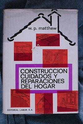 Libro Construcción, cuidados y reparaciones del hogar. W.P. Matthew. 1967