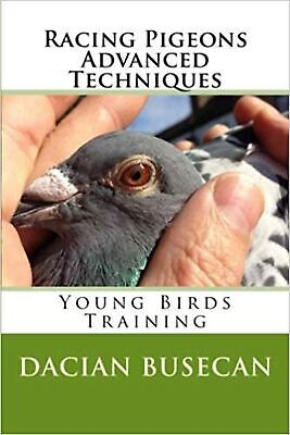 Racing Pigeons Advanced Techniques: Young Birds Training Paperback Book