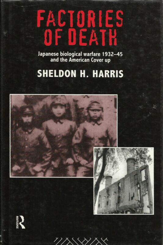 Factories of Death: Japanese Biological Warfare 1932-45 by Sheldon H. Harris