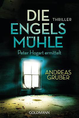 Andreas Gruber - Die Engelsmühle: Peter Hogart ermittelt 2: Thriller