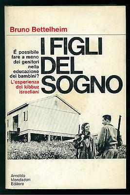 BETTELHEIM BRUNO I FIGLI DEL SOGNO MONDADORI 1969 I° EDIZ. SAGGI 11