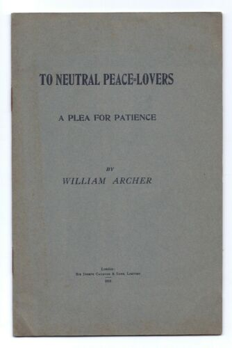 """To Neutral Peace Lovers: A Plea for Patience"" William Archer 1916"
