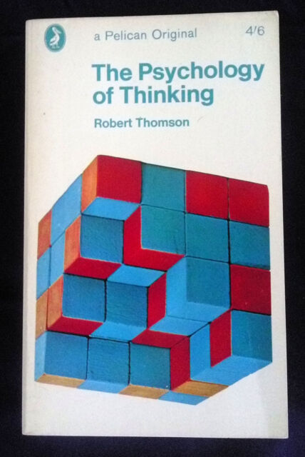 THE PSYCHOLOGY OF THINKING by Robert Thomson ( Pelican Original 1967)