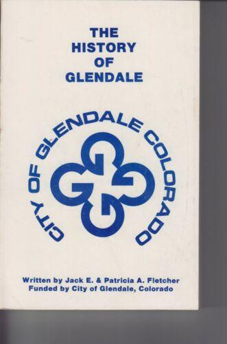 The History of Glendale (Colorado)  by Jack E. & Patricia A. Fletcher