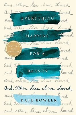 Everything Happens For A Reason  And Other Lies By Kate Bowler  Hardcover 2018