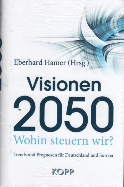 VISIONEN 2050 - Prognosen für Deutschland und Europa - E. Hamer - KOPP VERLAG
