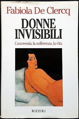 Fabiola De Clercq, Donne invisibili. L'anoressia..., Ed. Rizzoli, 1995