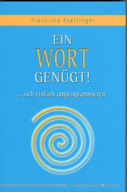 EIN WORT GENÜGT ! ... sich einfach umprogrammieren - Franziska Krattinger BUCH