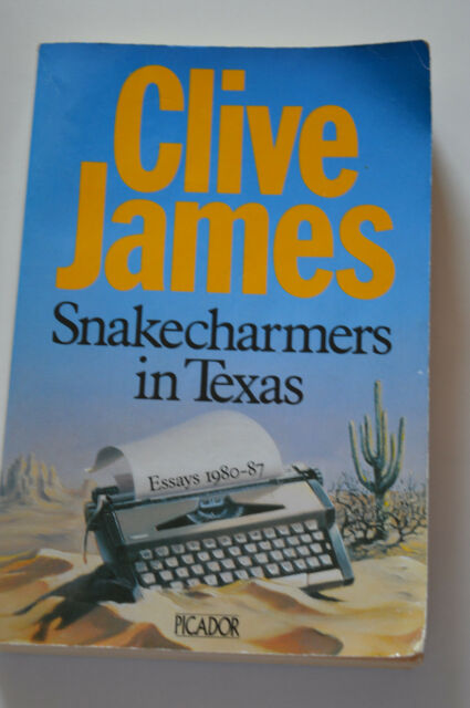 Snakecharmers In Texas by Clive James.pub by picador 1987