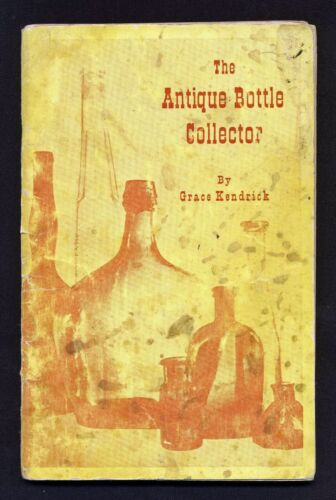 The Antique Bottle Collector by Grace Kendrick - 1963 First Edition