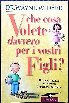 Wayne W. Dyer, Cosa volete davvero per i vostri figli?, Ed. Corbaccio, 2000
