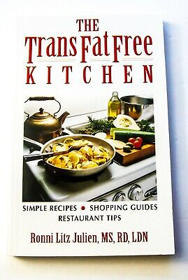 NEW The Trans Fat Free Kitchen :Simple Recipes, Shopping Guides, Restaurant Tips