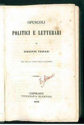 FERRARI GIUSEPPE OPUSCOLI POLITICI E LETTERARI TIP. ELVETICA 1852 PRIMA EDIZIONE
