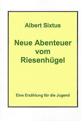Albert Sixtus: Neue Abenteuer vom Riesenhügel - Bisher nie gedruckt! Erstausgabe