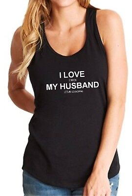 Tank Top I Love It When My Husband Lets Me Go Shopping T Shirt Valentines Day